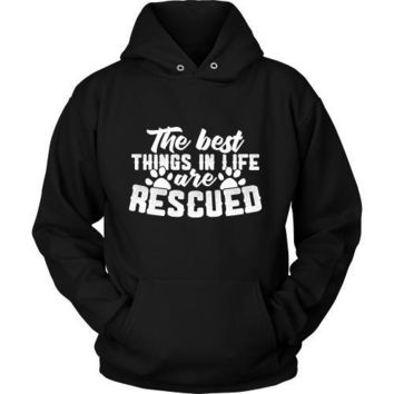 The Best Things in Life are Rescued - Hoodie