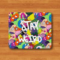 Stay Weird Funny CARTOON Mouse Pad Mat Mix Art Color Painting MousePad Natural Desk Deco Vintage Computer Pad Personalized Drawing Gift