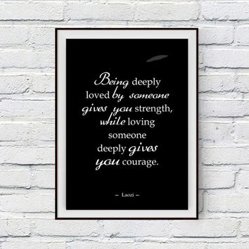 Love Quote, Love Poster, Laozi Love Quote, Being deeply loved by someone gives you strenght, Love Poster, Love Gift, Courage