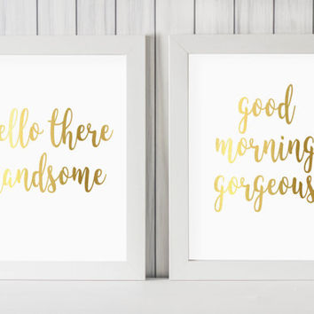 "Hello There Handsome Good Morning Gorgeous DIGITAL DOWNLOAD 8"" x 10"" Gold Printable Sign Set"