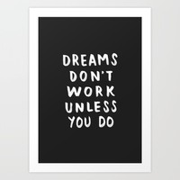 Dreams Don't Work Unless You Do - Black & White Typography 01 Art Print by Crafty Lemon