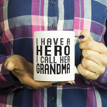 I HAVE A HERO I CALL HER GRANDMA * Gift for Grandmother From Grandson, Granddaughter * White Coffee Mug 11oz.