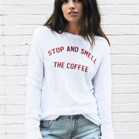 Stop And Smell The Coffee Long Sleeve