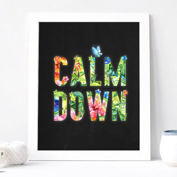 Calm Down - Calm Down Poster - Calm Down Quote - Inspirational Quote - Motivational Quote - Inspirational Print - Motivational Poster