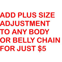 Add Plus Size adjustment to any body or belly chain FOR JUST 5 dollars each