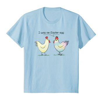 Funny Chicken was an Easter Egg T-Shirt