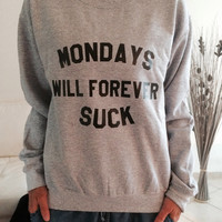 Mondays will forever suck sweatshirt gray crewneck fangirls jumper funny saying fashion teenager gift