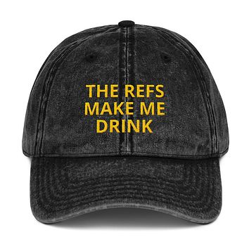 The Refs Make Me Drink Embroidered Vintage Cotton Twill Cap