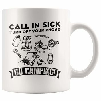 Funny Camping Mug Call In Sick Turn Off Your Phone 11oz White Coffee Mugs