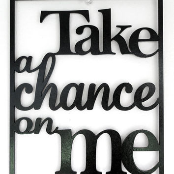 Take a Chance On Me   Song Lyric Laser Cut Word Wall Art.    8x10 inches Wooden Black Painted Wall hanging Custom
