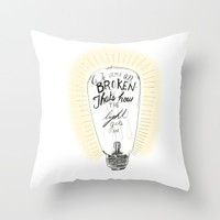 We are all broken light bulb quote Throw Pillow by Jennifer Rizzo Design Company