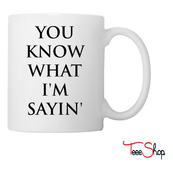 you know what i am saying Coffee & Tea Mug