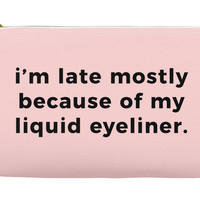 I'M LATE MOSTLY BECAUSE OF MY LIQUID EYELINER MAKEUP BAG, MAKEUP POUCH, CUSTOM BAG