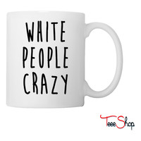 White People Crazy Coffee & Tea Mug