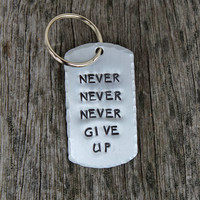 Keychain    Never Never Never Give Up   Hand Stamped   Aluminum Keychain  Inspirational  Motivational Positive  Gift Idea
