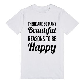 THERE ARE SO MANY BEAUTIFUL REASONS TO BE HAPPY T-SHIRT (IDC511256)