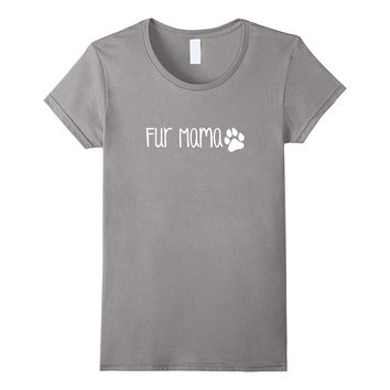 Fur Mama Shirt- Cute Funny Dog or Cat Owner Family Gift