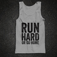 Run Hard Or Go Home