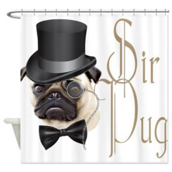 Sir Pug Shower Curtain> Decorator Shower Curtains> MORE PRODUCTS-CLICK HERE-GetYerGoat.com
