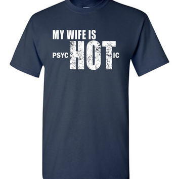My Wife is psycHOTic Shirt - Funny Gift for Husband