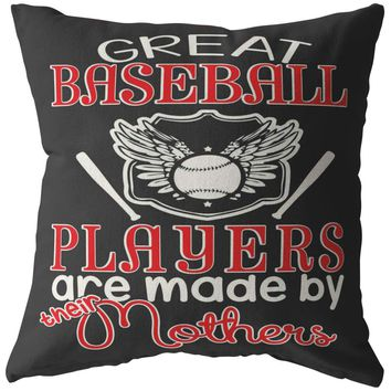 Funny Baseball Pillows Great Baseball Players Are Made By Their Mothers