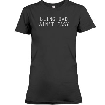 Being Bad Ain't Easy Women's T-Shirt