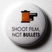 PIN or MAGNET : Shoot Film Not Bullets, 1 inch White Button