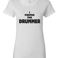 I Prefer the DRUMMER T-Shirt T Shirt Tee Mens Womens Ladies Gift Present Drummer Love Band Music Chic Fashion Band Love Band Merch BD-163