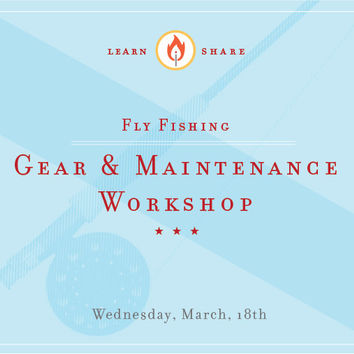 Fly Fishing Gear & Maintenance Workshop
