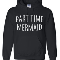 Part time mermaid hoodie cute gift idea for her mermaid sweatshirt