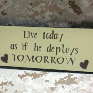 "Wood Sign ""Live today as if he deploys TOMORROW,"" Marine Corps, Air Force, Navy, Army, Military, Home/Wall Decor"