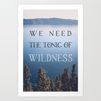 The Tonic of Wildness Art Print by Cascadia