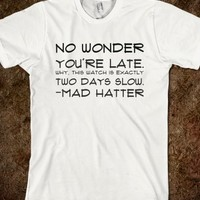 NO WONDER YOU'RE LATE. WHY, THIS WATCH IS EXACTLY TWO DAYS SLOW. -MAD HATTER