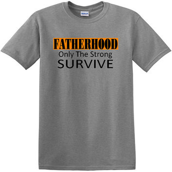 Fatherhood Only The Strong Survive T-Shirt, fathers day, birthday, anniversary, new baby, pregnancy, new dad, celebration, gift from kids