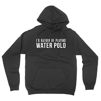 I'd rather be playing water polo hoodie