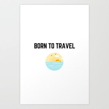 BORN TO TRAVEL Art Print by Love from Sophie