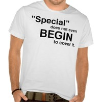 Special Does Not Even Begin To Cover It T-Shirt