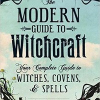 The Modern Guide To Witchcraft: Your Complete Guide to Witches, Covens, and Spells Hardcover – July 31, 2014