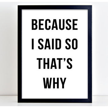 Because I Said So Poster Print Word Motivational Art Kitchen Quote Motivation  Wall Sign Letters Home Decor PP74