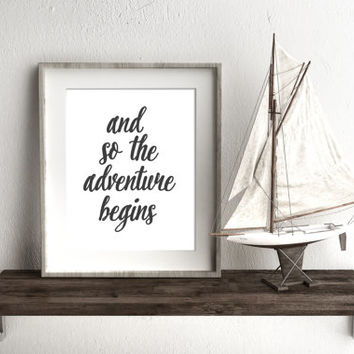 And so the adventure begins, 8x10 digital, inspiraional quote, Printable, Wall art, Instant download poster, black and white, typogrpaphy
