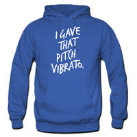 I gave that pitch vibrato Hoodie