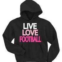 Live Love Football Hoodie Sweatshirt