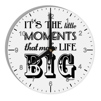 "It's the Little Moments that Make Life Big 8"" Round Wall Clock with Numbers"
