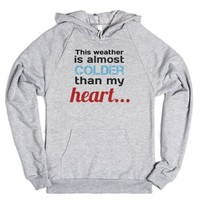 This weather is almost colder than my heart-Heather Grey Hoodie
