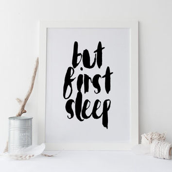 PRINTABLE Art quote But First Sleep Inspirational Art,Dear Bed I Love You,Motivational Quote,Bedroom Print,Best Words,Room Decor,Typography