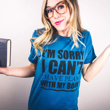 "Booklover Graphic Tees - ""I'm Sorry I Can't I Have Plans with my Book"""