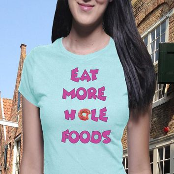 Eat More Hole Foods T Shirt, Boyfriend Tee, Health Food, Donut Shirt, Funny Women's Shirt, Casual Look
