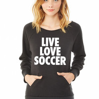 Live Love Soccer ladies sweatshirt
