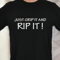Just Grip It and Rip It. 11x6 Design. Unisex Tee.