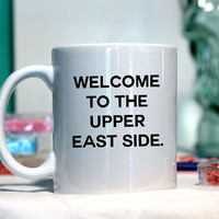Welcome to the upper east side - Gossip Girl - Ceramic coffee mug - funny sayings